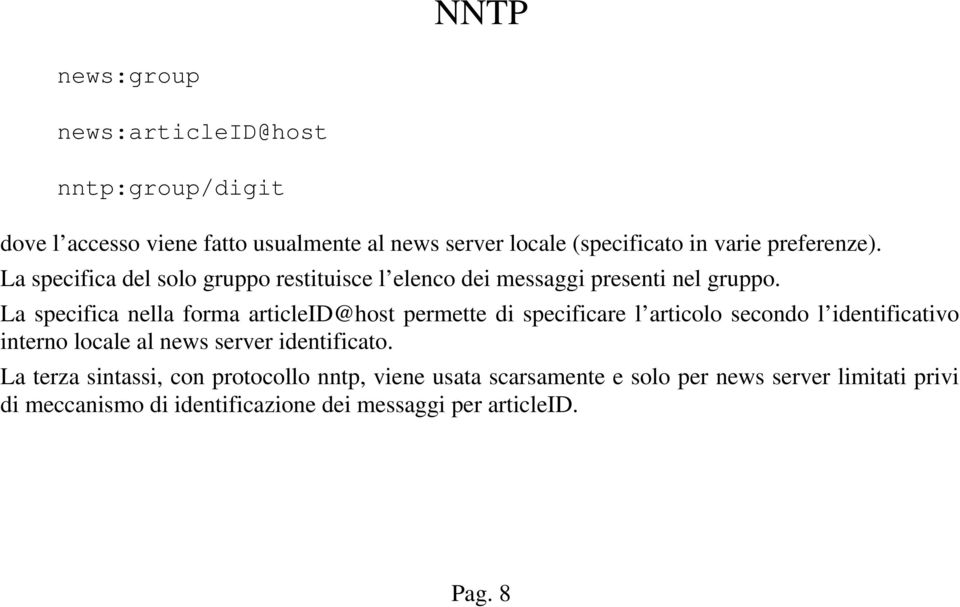 La specifica nella forma articleid@host permette di specificare l articolo secondo l identificativo interno locale al news server