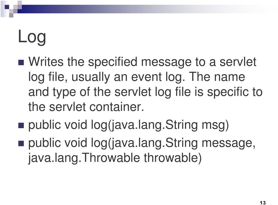 The name and type of the servlet log file is specific to the
