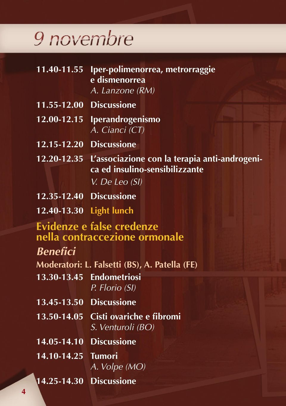 30 Light lunch Evidenze e false credenze nella contraccezione ormonale Benefici Moderatori: L. Falsetti (BS), A. Patella (FE) 13.30-13.45 Endometriosi P.