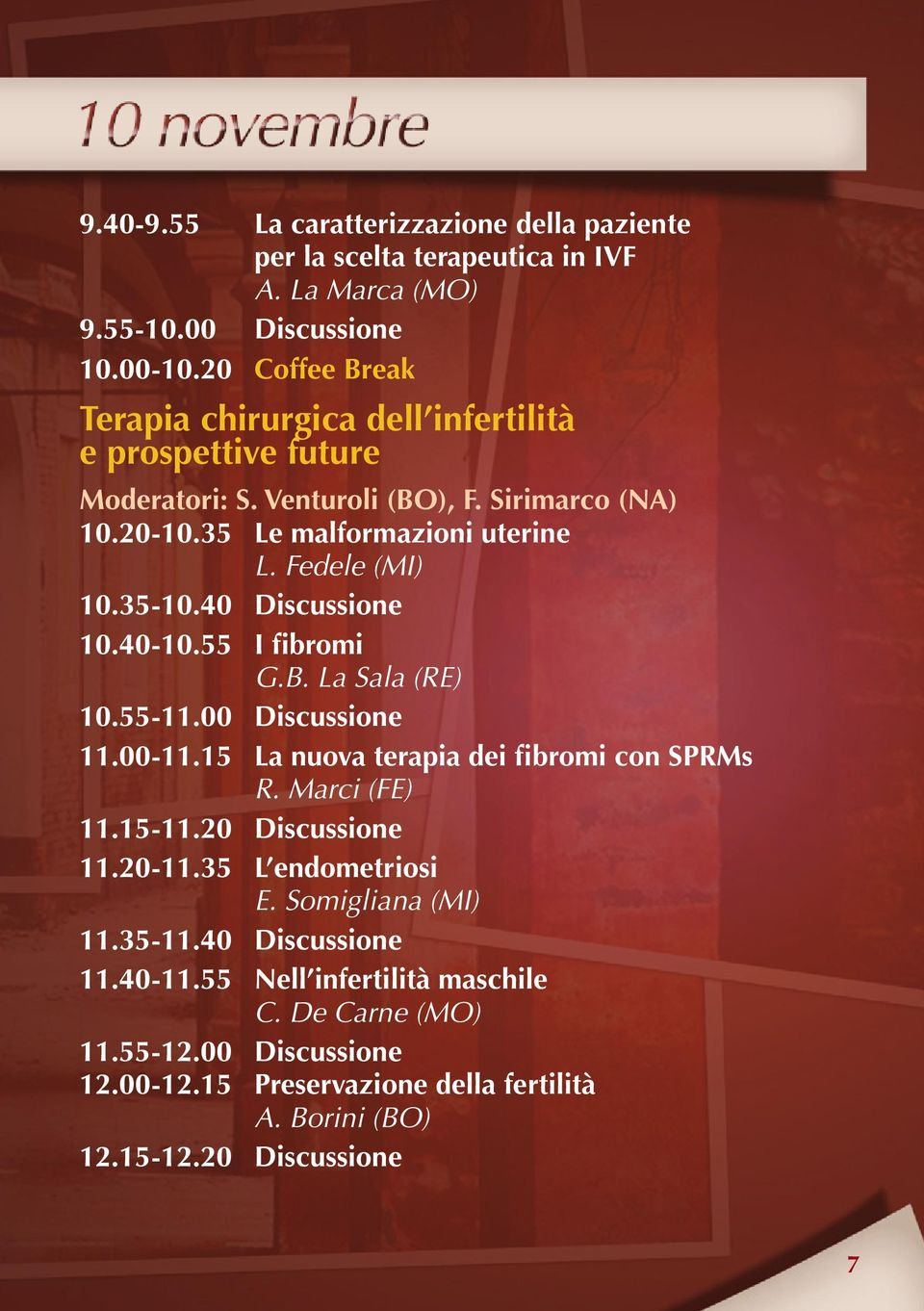 35-10.40 Discussione 10.40-10.55 I fibromi G.B. La Sala (RE) 10.55-11.00 Discussione 11.00-11.15 La nuova terapia dei fibromi con SPRMs R. Marci (FE) 11.15-11.20 Discussione 11.