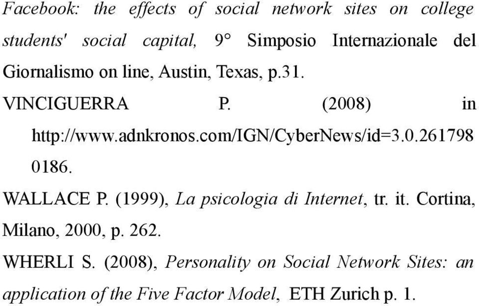 com/ign/cybernews/id=3.0.261798 0186. WALLACE P. (1999), La psicologia di Internet, tr. it.