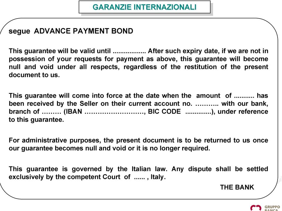present document to us. This guarantee will come into force at the date when the amount of... has been received by the Seller on their current account no... with our bank, branch of (IBAN, BIC CODE.