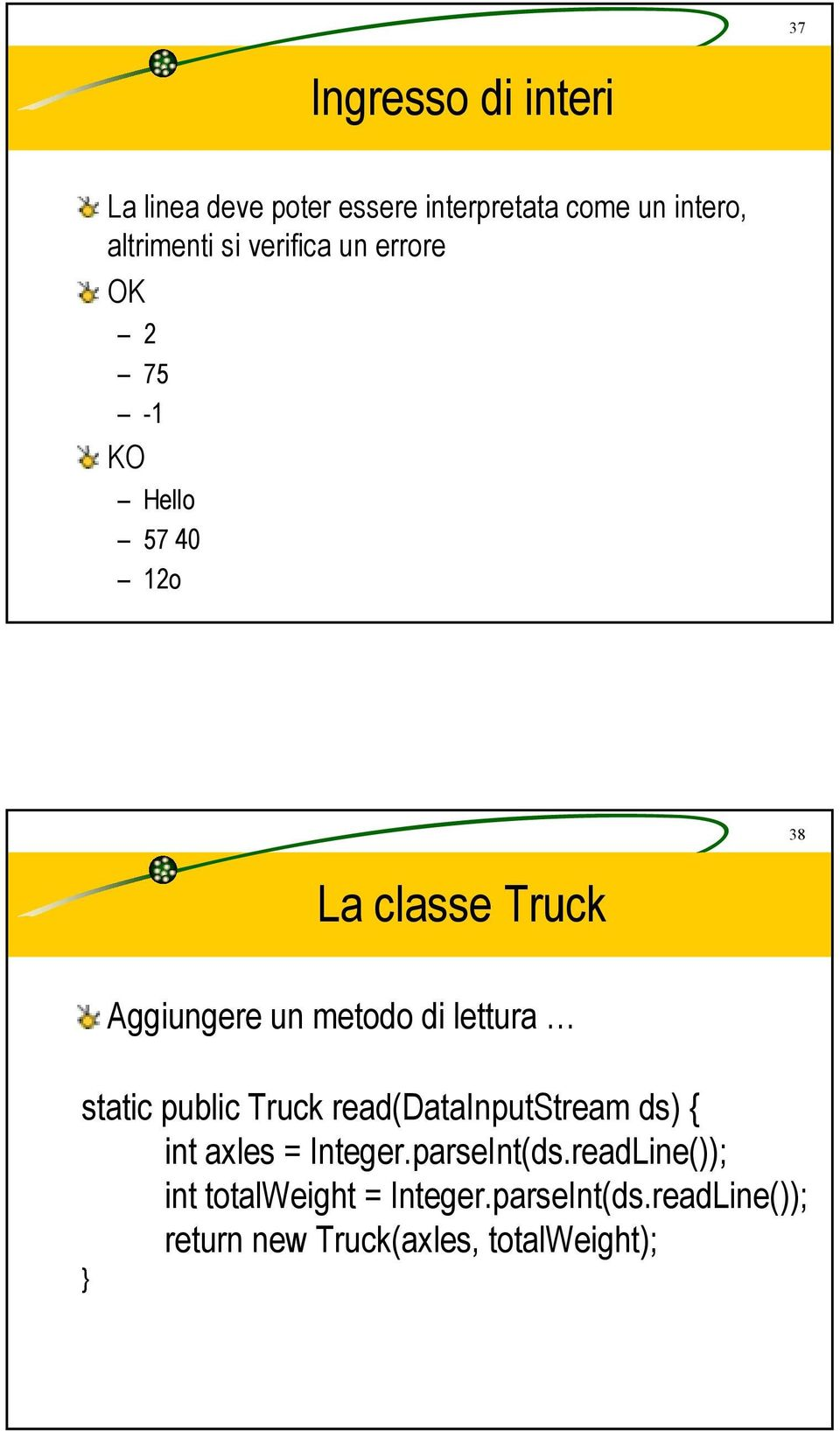 lettura static public Truck read(datainputstream ds) { int axles = Integer.parseInt(ds.