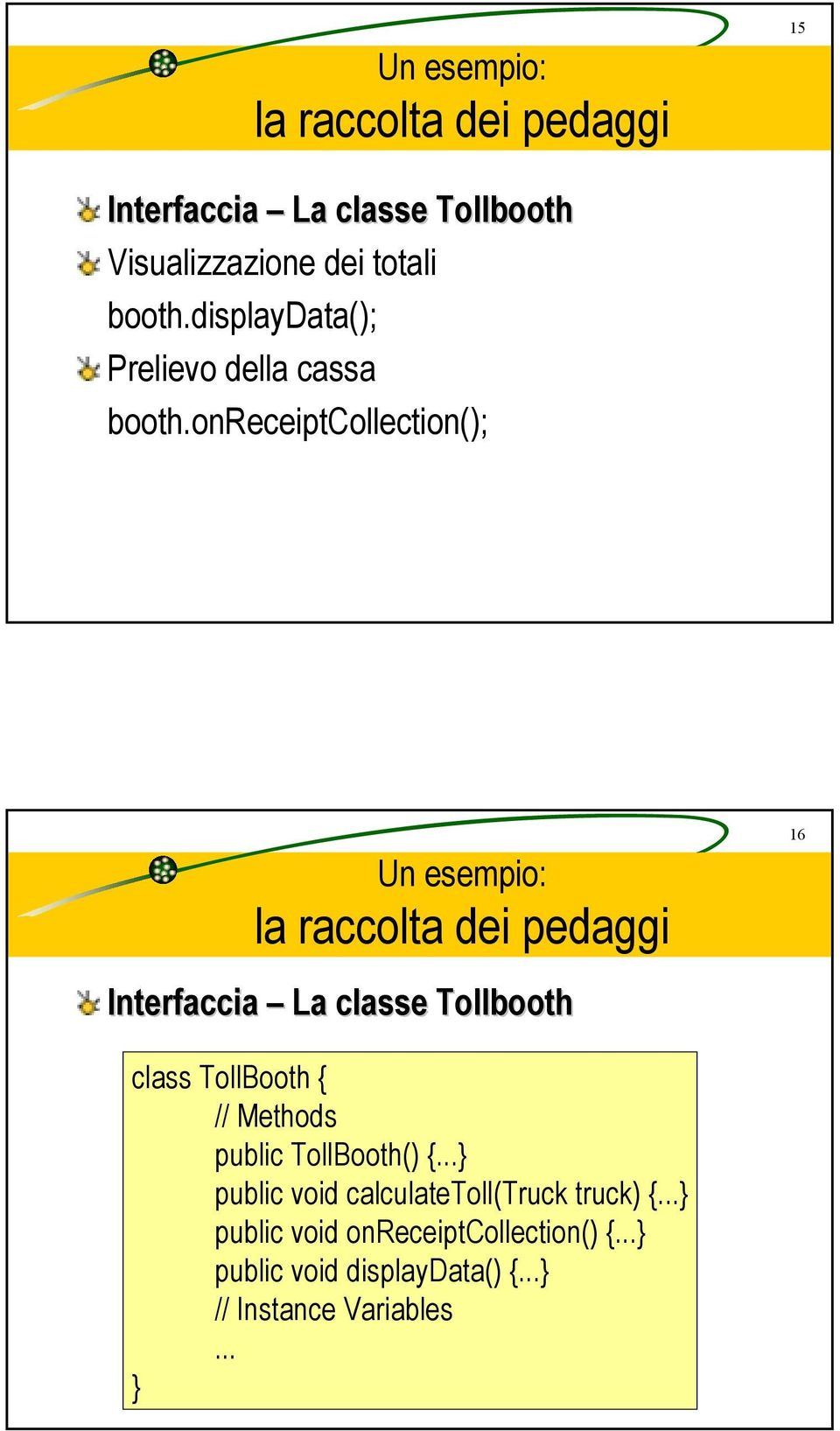 onreceiptcollection(); Un esempio: 16 Interfaccia La classe Tollbooth class TollBooth { //