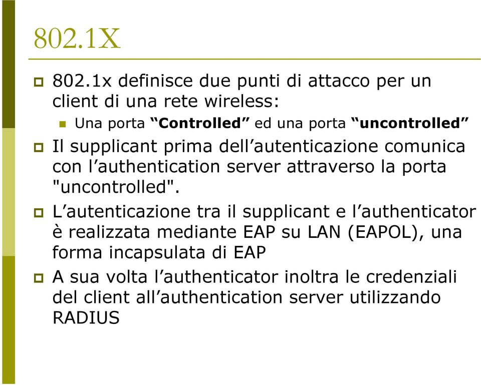 "Il supplicant prima dell autenticazione comunica con l authentication server attraverso la porta ""uncontrolled""."