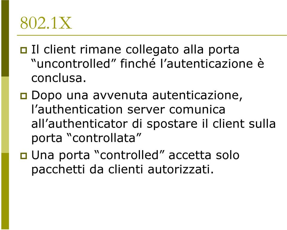 Dopo una avvenuta autenticazione, l authentication server comunica all