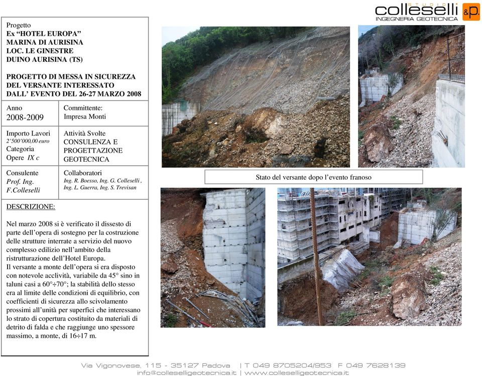 olte CONSULENZA E PROGETTAZIONE GEOTECNICA Collaboratori Ing. R. Boesso, Ing. G. Colleselli, Ing. L. Guerra, Ing. S.