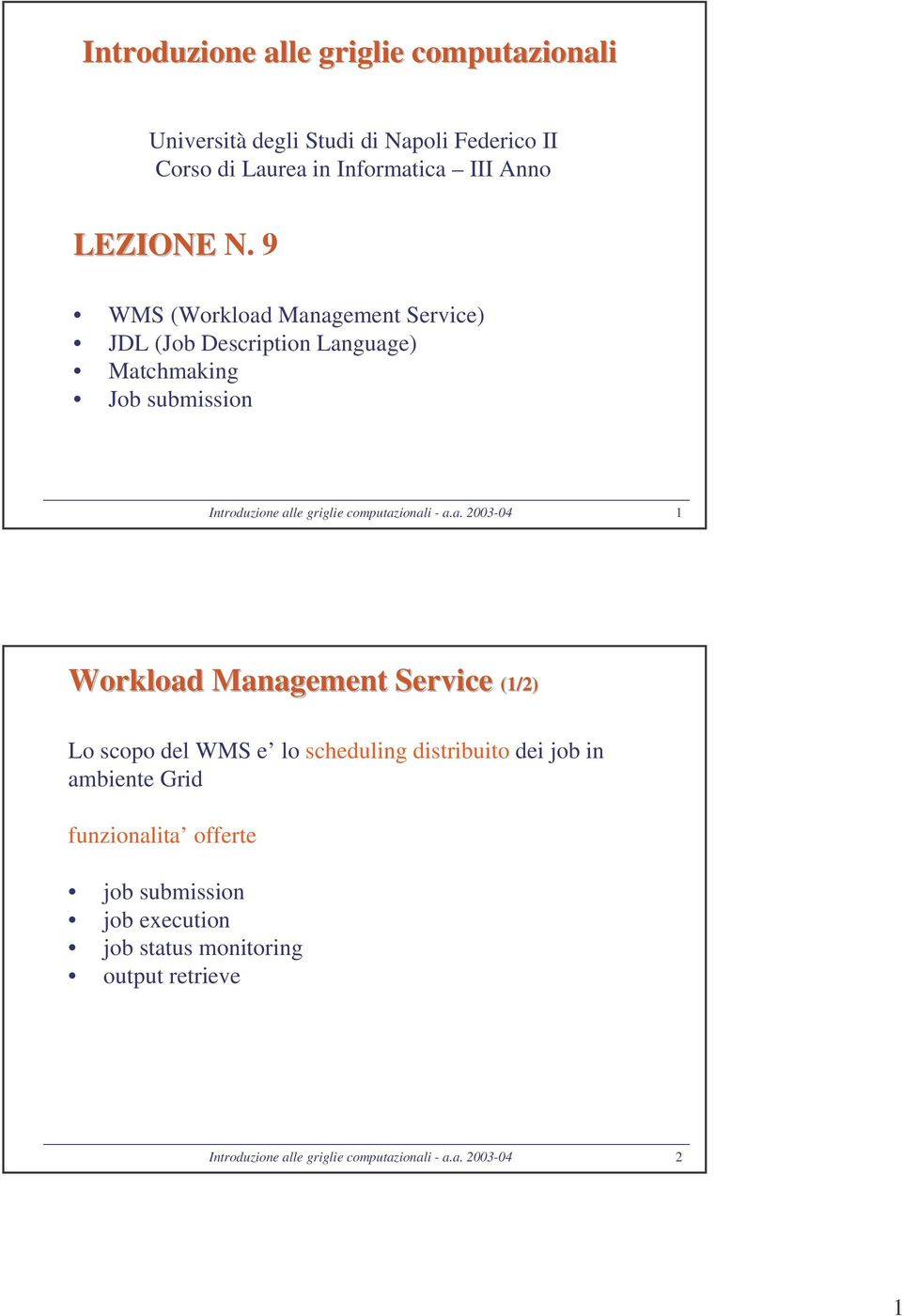 - a.a. 2003-04 1 Workload Management Service (1/2) Lo scopo del WMS e lo scheduling distribuito dei job in ambiente Grid funzionalita