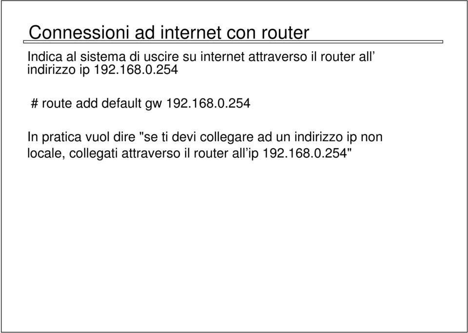 254 # route add default gw 192.168.0.