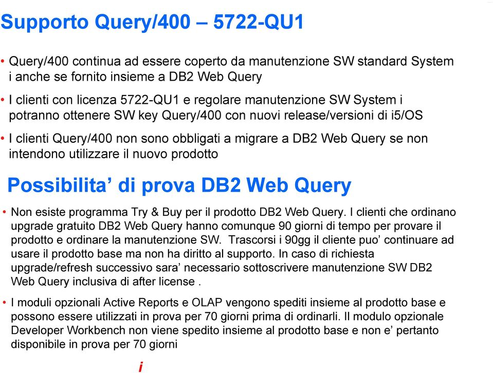 Possibilita di prova DB2 Web Query Non esiste programma Try & Buy per il prodotto DB2 Web Query.