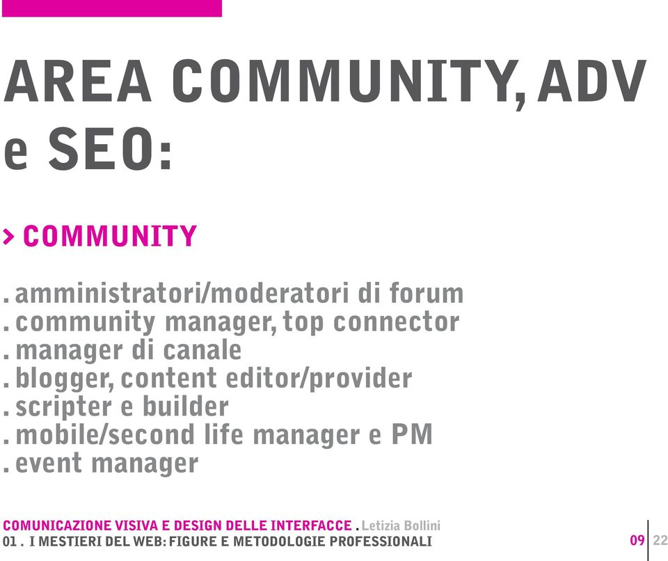 community manager, top connector. manager di canale.