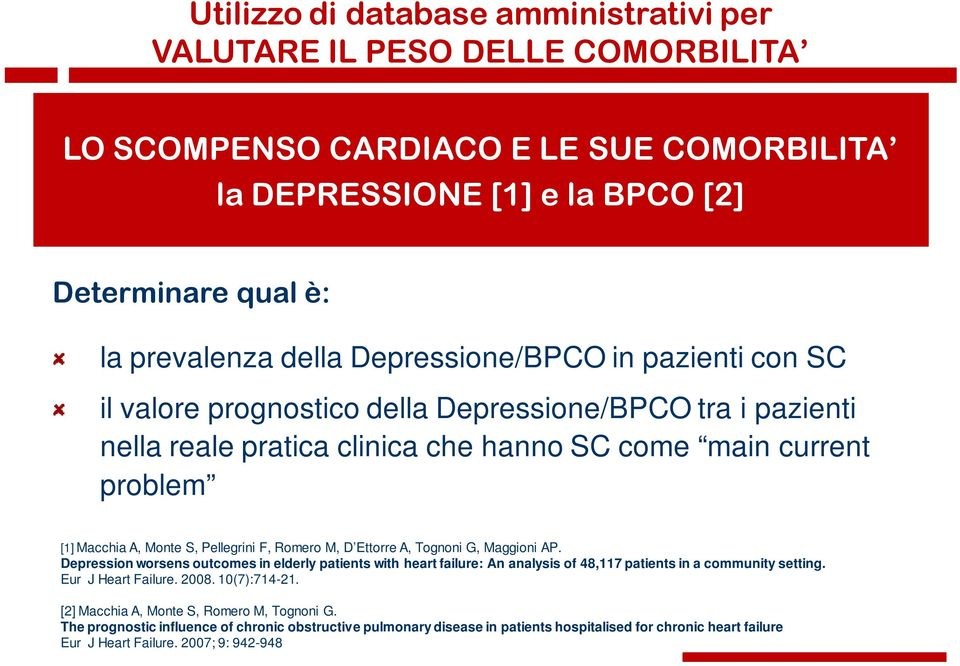 F, Romero M, D Ettorre A, Tognoni G, Maggioni AP. Depression worsens outcomes in elderly patients with heart failure: An analysis of 48,117 patients in a community setting. Eur J Heart Failure. 2008.