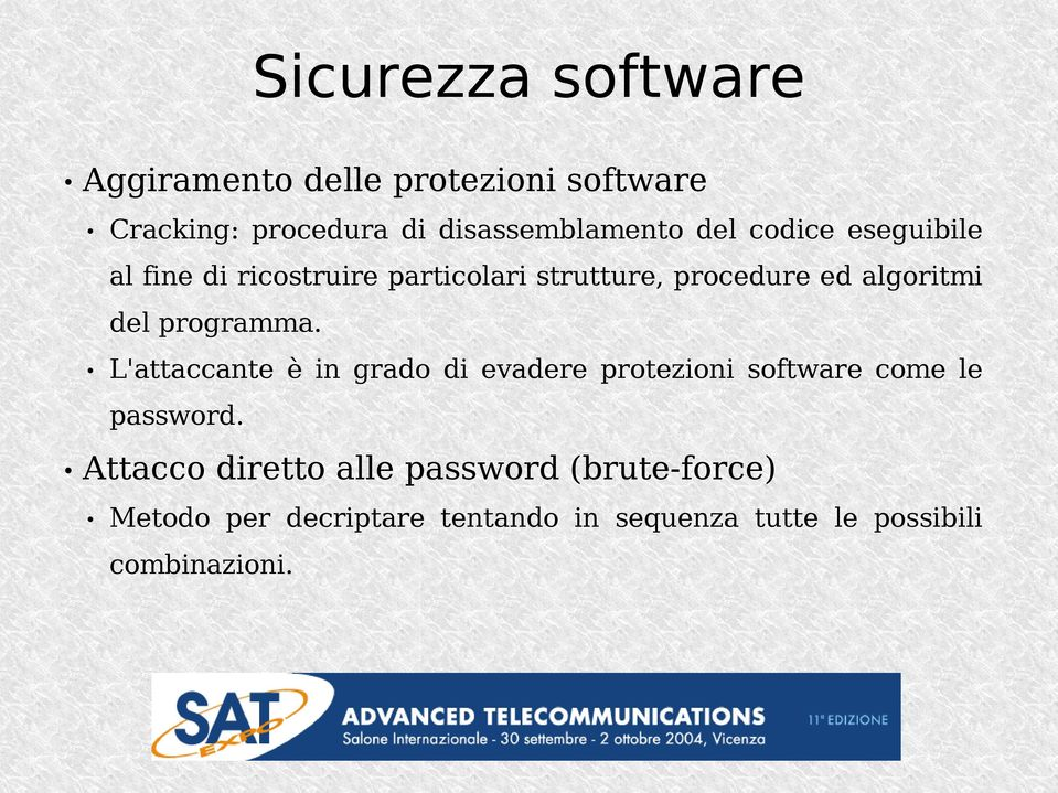 programma. L'attaccante è in grado di evadere protezioni software come le password.