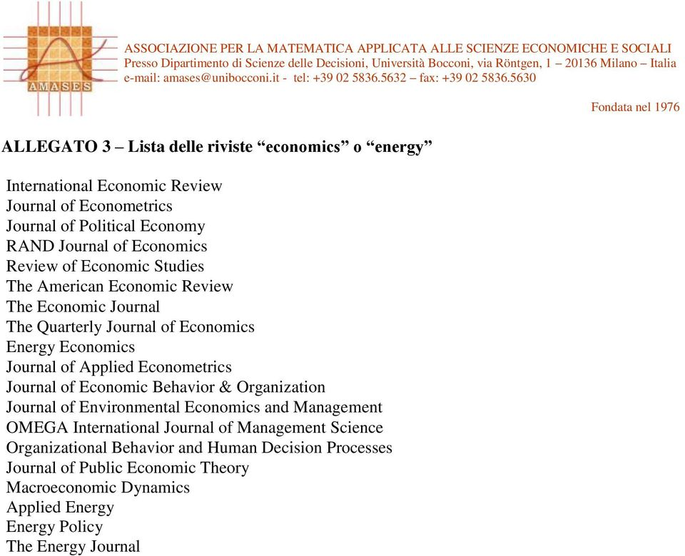 Applied Econometrics Journal of Economic Behavior & Organization Journal of Environmental Economics and Management OMEGA International Journal of