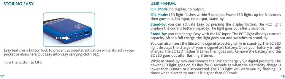 Stand-by: you can charge Easy with the DC input. The PCC light displays current capacity. After a full charge, the light goes out and switches to stand-by.