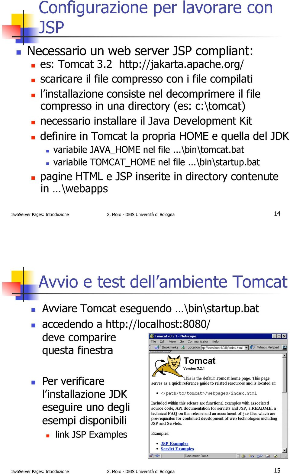 ! variabile JAVA_HOME nel file...\bin\tomcat.bat!! variabile TOMCAT_HOME nel file...\bin\startup.bat!! pagine HTML e JSP inserite in directory contenute in \webapps JavaServer Pages: Introduzione G.