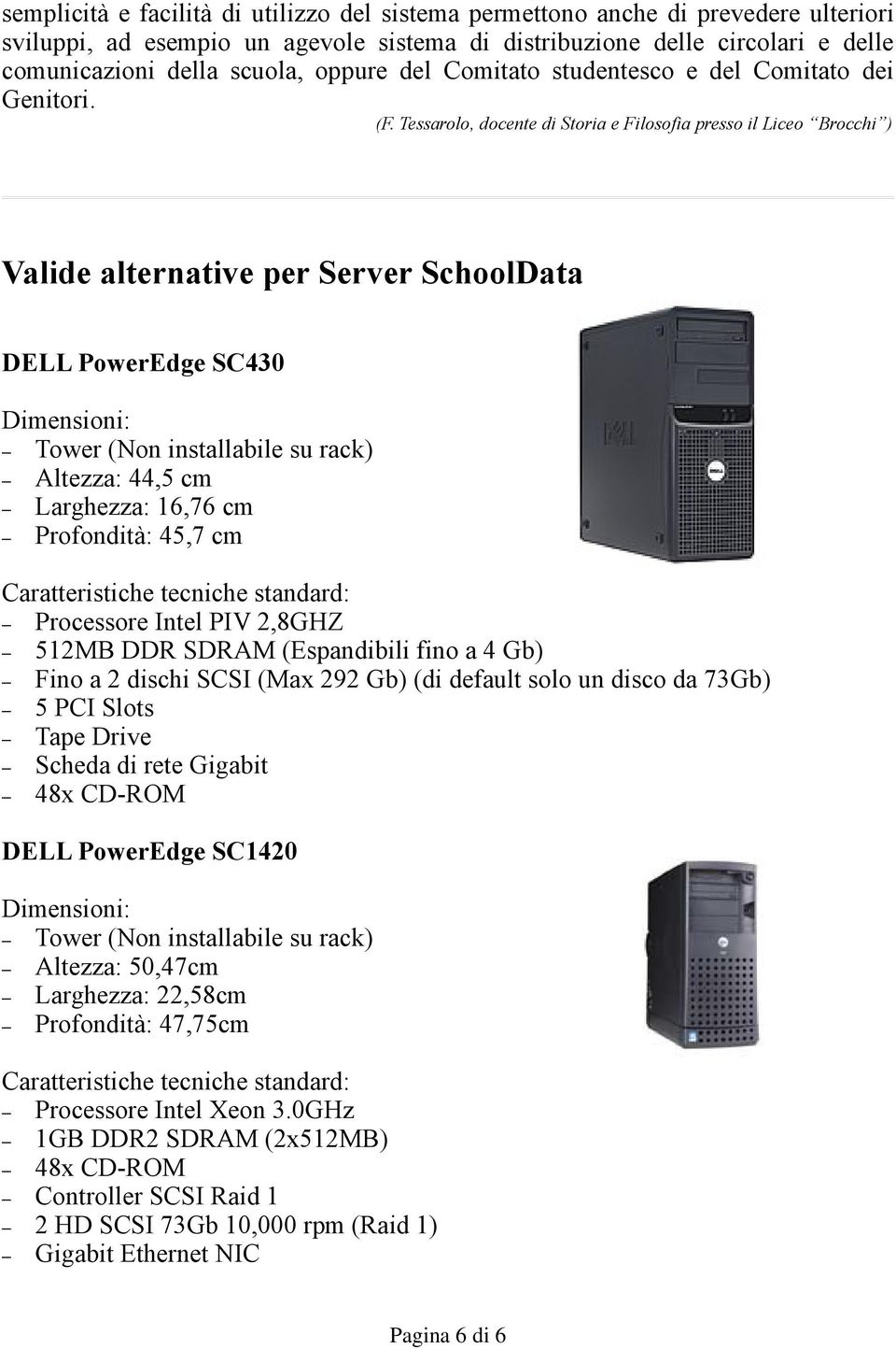Tessarolo, docente di Storia e Filosofia presso il Liceo Brocchi ) Valide alternative per Server SchoolData DELL PowerEdge SC430 Dimensioni: Tower (Non installabile su rack) Altezza: 44,5 cm
