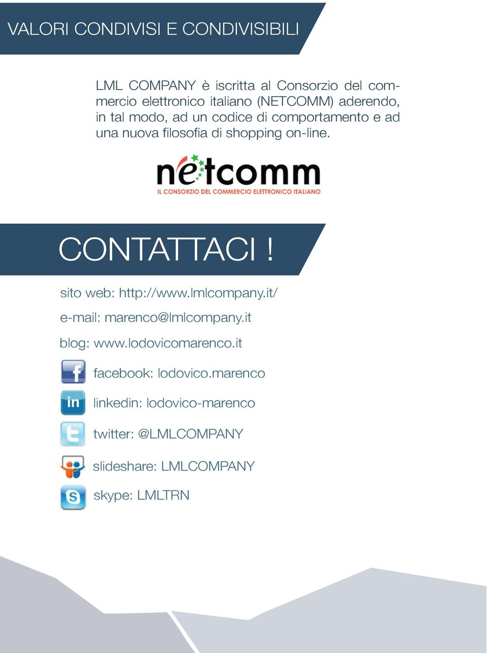 CONTATTACI! sito web: http://www.lmlcompany.it/ e-mail: marenco@lmlcompany.it blog: www.lodovicomarenco.