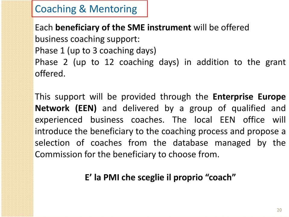 This support will be provided through the Enterprise Europe Network (EEN) and delivered by a group of qualified and experienced business coaches.