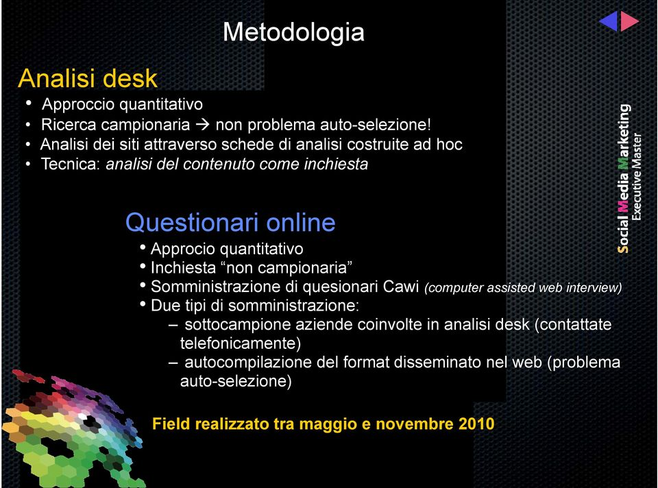 quantitativo Inchiesta non campionaria Somministrazione di quesionari Cawi (computer assisted web interview) Due tipi di somministrazione: