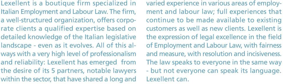 All of this always with a very high level of professionalism and reliability: Lexellent has emerged from the desire of its 5 partners, notable lawyers within the sector, that have shared a long and