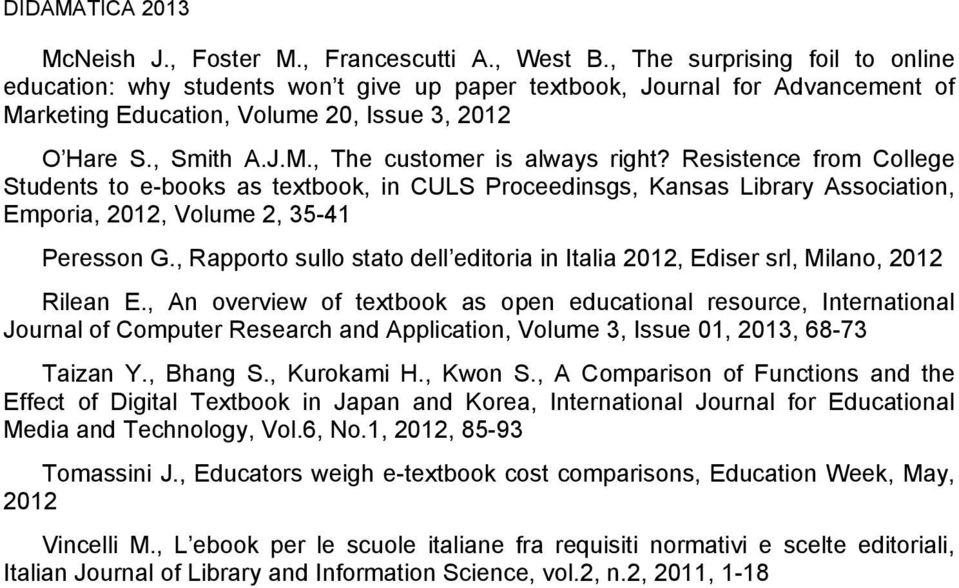 Resistence from College Students to e-books as textbook, in CULS Proceedinsgs, Kansas Library Association, Emporia, 2012, Volume 2, 35-41 Peresson G.