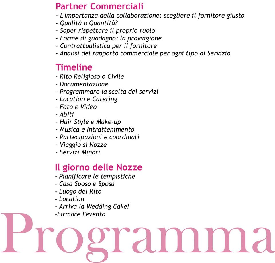 Timeline - Rito Religioso o Civile - Documentazione - Programmare la scelta dei servizi - Location e Catering - Foto e Video - Abiti - Hair Style e Make-up - Musica e