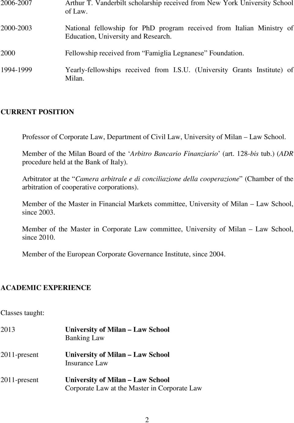 1994-1999 Yearly-fellowships received from I.S.U. (University Grants Institute) of Milan. CURRENT POSITION Professor of Corporate Law, Department of Civil Law, University of Milan Law School.