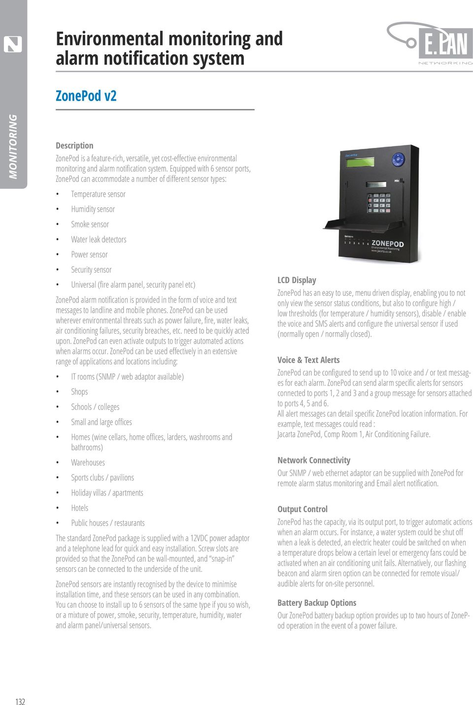 (fire alarm panel, security panel etc) ZonePod alarm notification is provided in the form of voice and text messages to landline and mobile phones.