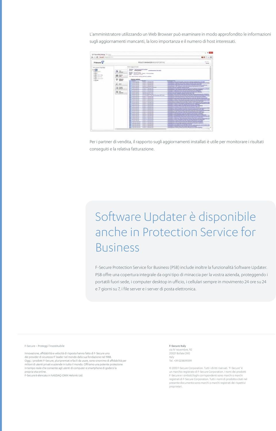 Software Updater è disponibile anche in Protection Service for Business F-Secure Protection Service for Business (PSB) include inoltre la funzionalità Software Updater.