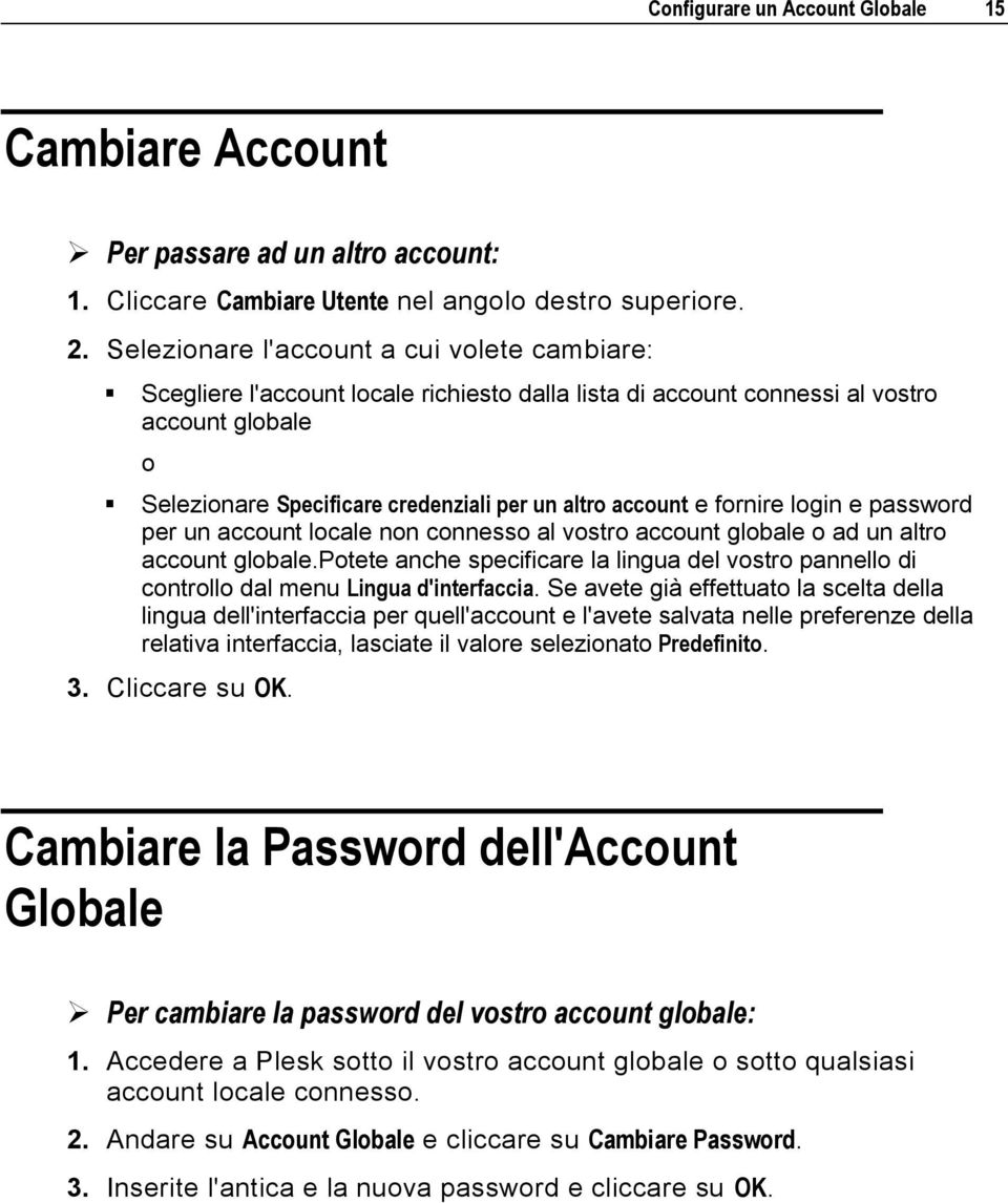 e fornire login e password per un account locale non connesso al vostro account globale o ad un altro account globale.