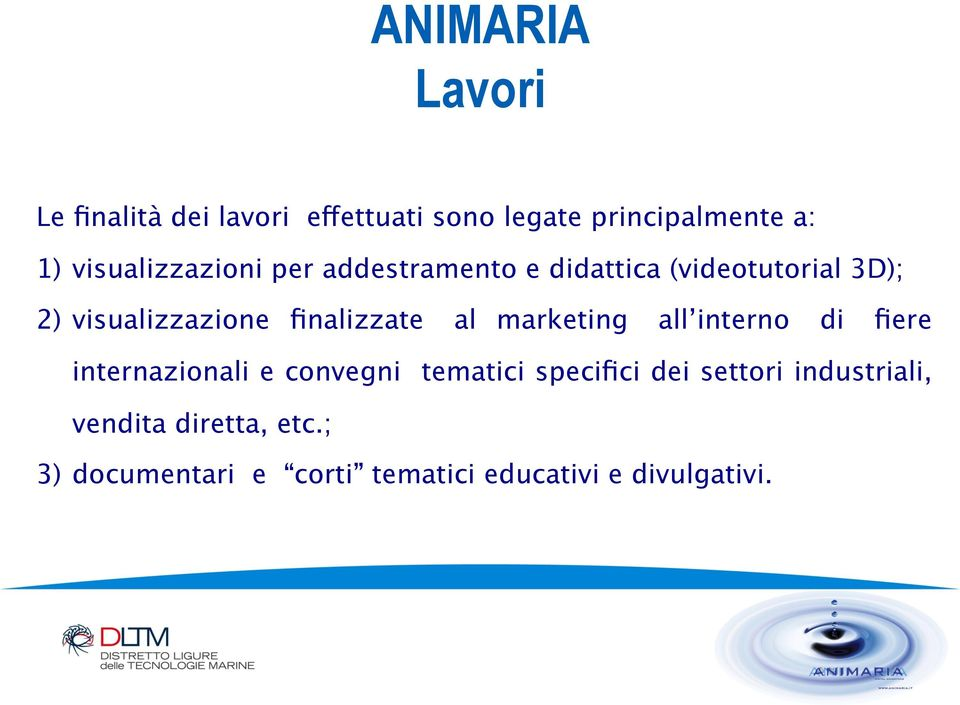 finalizzate al marketing all interno di fiere internazionali e convegni tematici specifici