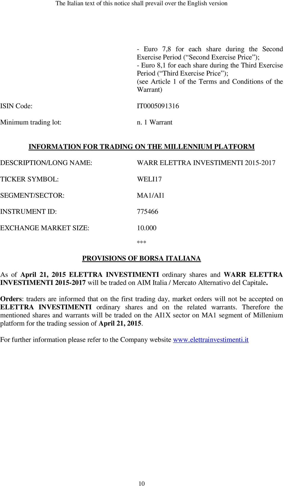 1 Warrant INFORMATION FOR TRADING ON THE MILLENNIUM PLATFORM DESCRIPTION/LONG NAME: WARR ELETTRA INVESTIMENTI 2015-2017 TICKER SYMBOL: SEGMENT/SECTOR: WELI17 MA1/AI1 INSTRUMENT ID: 775466 EXCHANGE