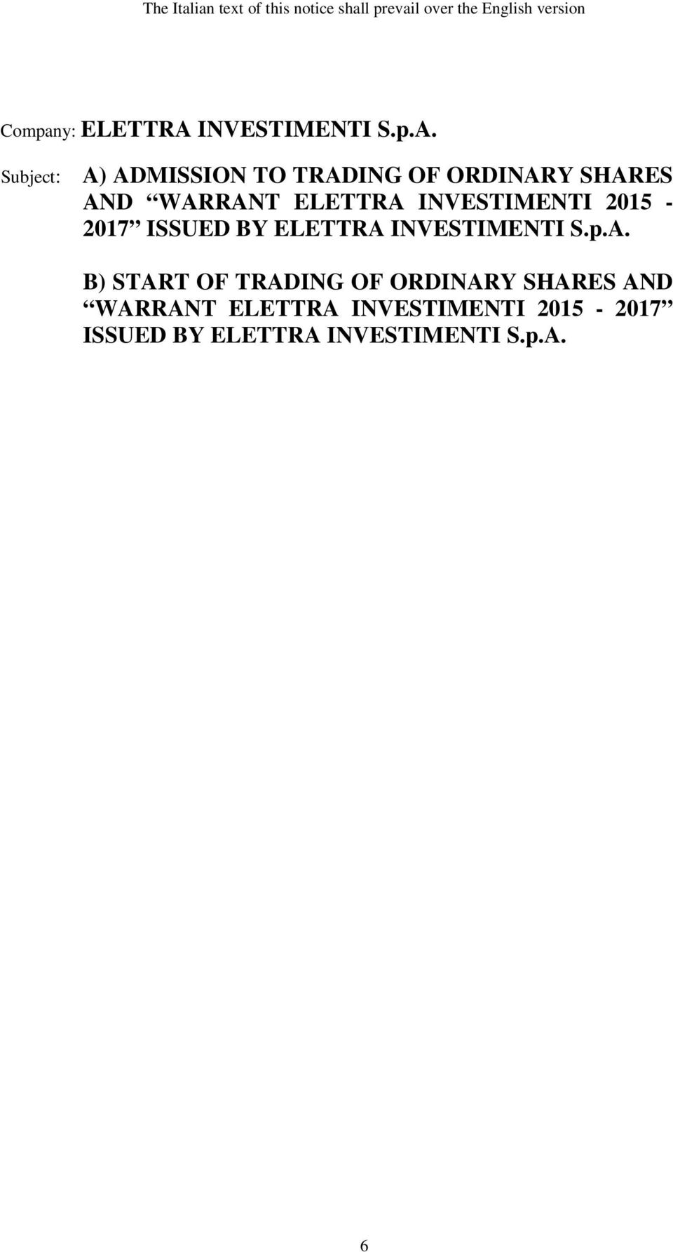 Subject: A) ADMISSION TO TRADING OF ORDINARY SHARES AND WARRANT ELETTRA INVESTIMENTI