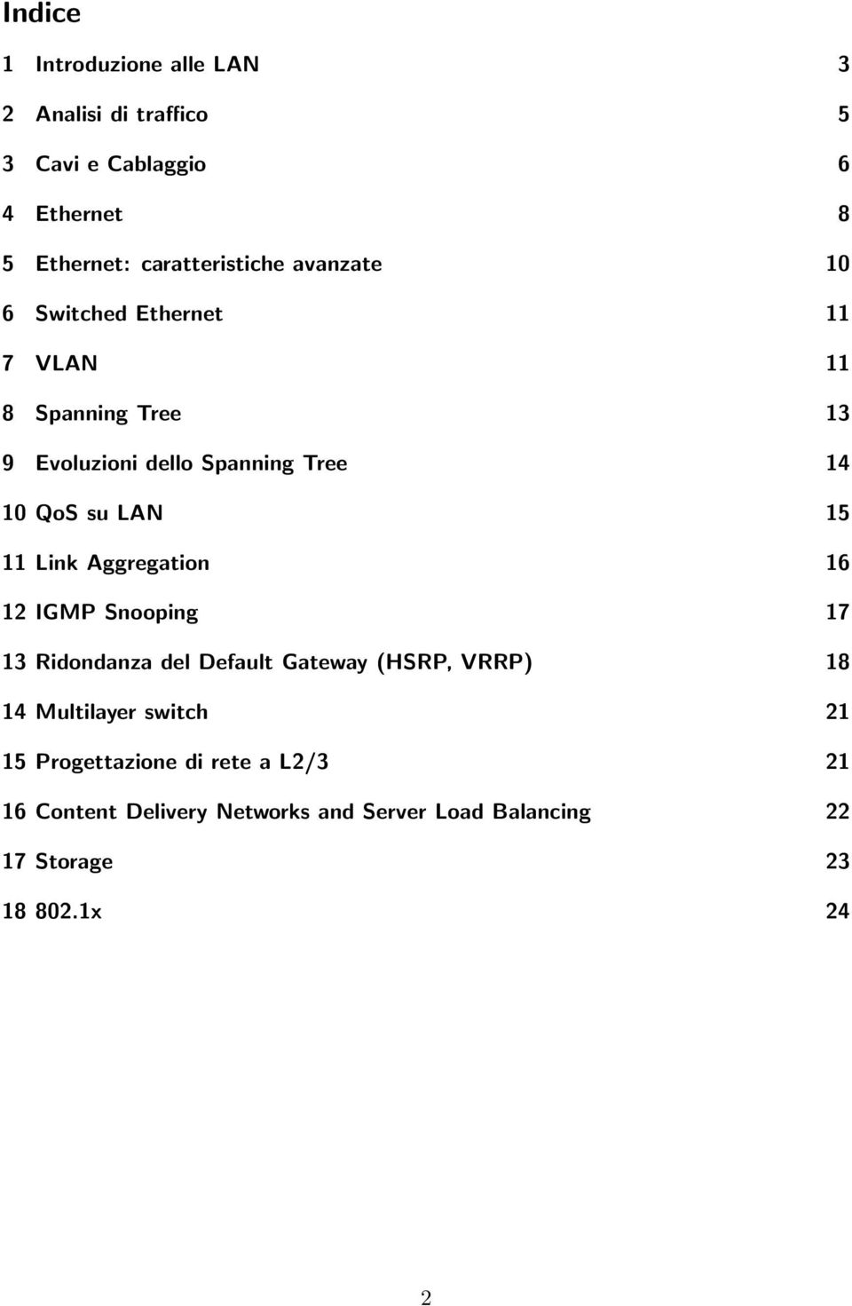 11 Link Aggregation 16 12 IGMP Snooping 17 13 Ridondanza del Default Gateway (HSRP, VRRP) 18 14 Multilayer switch 21