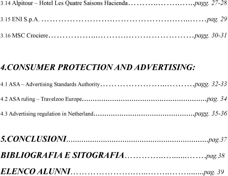 1 ASA Advertising Standards Authority....pagg. 32-33 4.2 ASA ruling Travelzoo Europe...pag. 34 4.