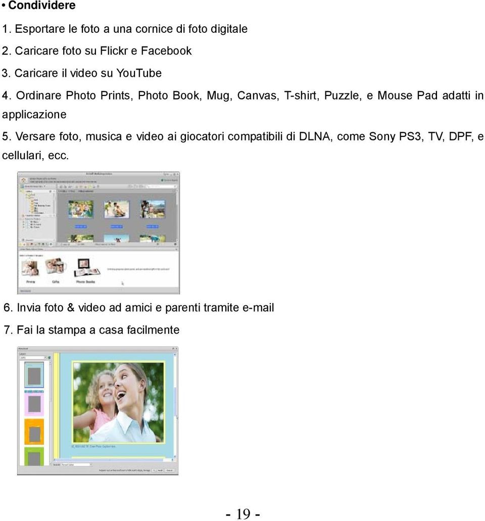 Ordinare Photo Prints, Photo Book, Mug, Canvas, T-shirt, Puzzle, e Mouse Pad adatti in applicazione 5.