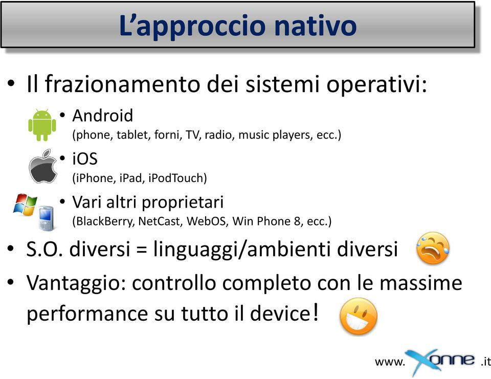 ) ios (iphone, ipad, ipodtouch) Vari altri proprietari (BlackBerry, NetCast, WebOS,