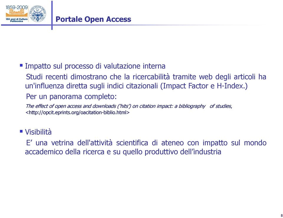 ) Per un panorama completo: The effect of open access and downloads ('hits') on citation impact: a bibliography of studies,
