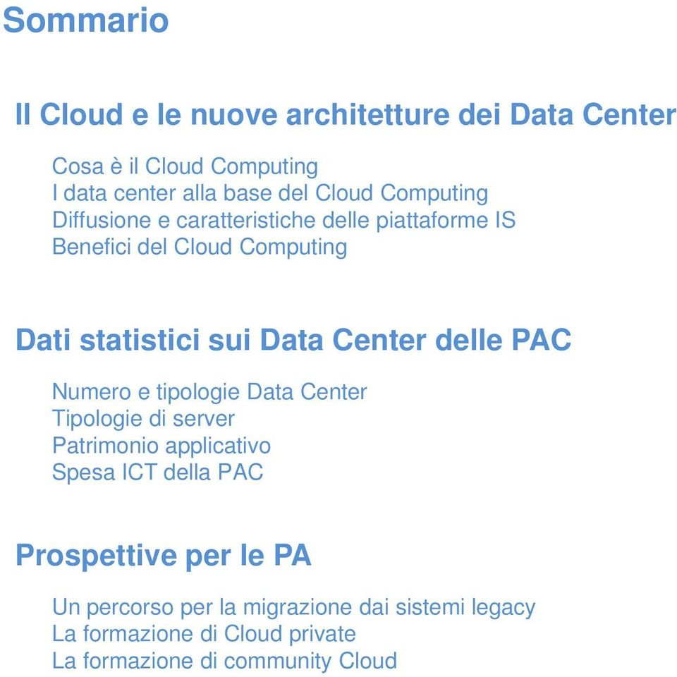 statistici sui Data Center delle PAC Numero e tipologie Data Center Tipologie di server Patrimonio applicativo Spesa ICT della