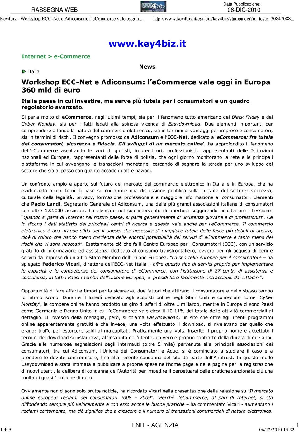 it Internet > e-commerce Italia News Workshop ECC-Net e Adiconsum: l ecommerce vale oggi in Europa 360 mld di euro Italia paese in cui investire, ma serve più tutela per i consumatori e un quadro