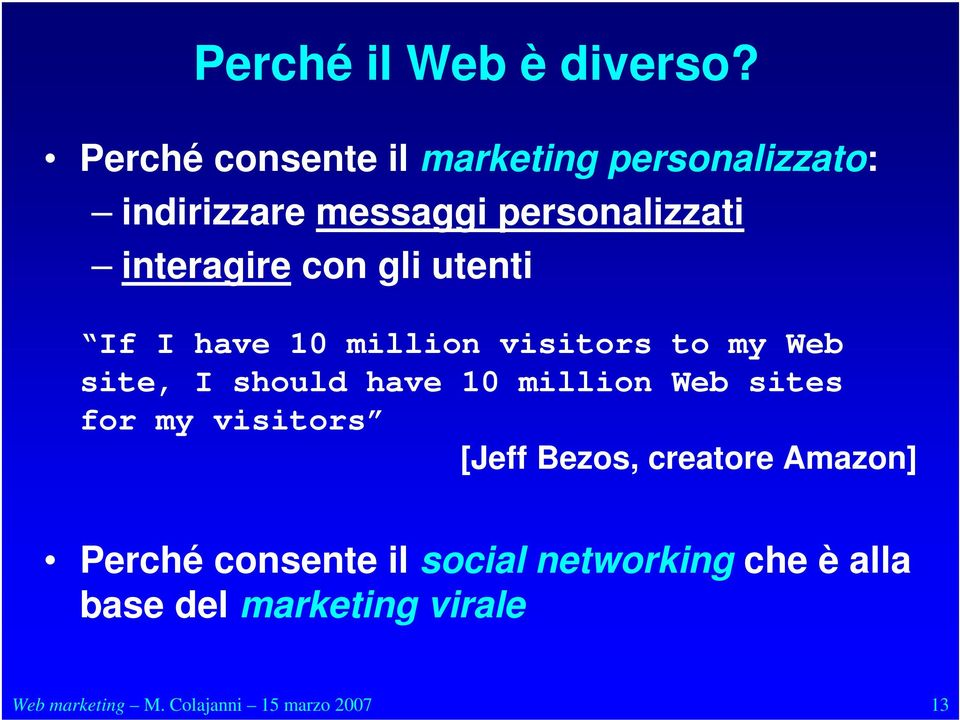 con gli utenti If I have 10 million visitors to my Web site, I should have 10 million Web