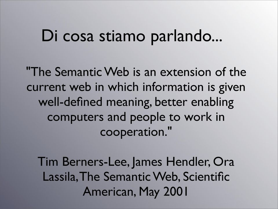 information is given well-defined meaning, better enabling computers