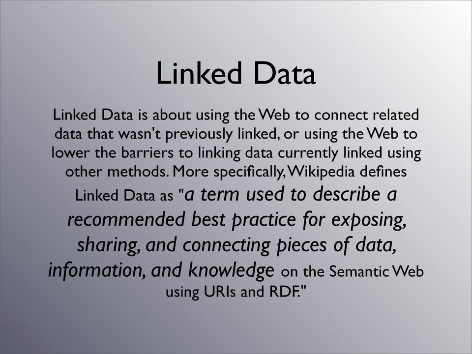 "More specifically, Wikipedia defines Linked Data as ""a term used to describe a recommended best practice"