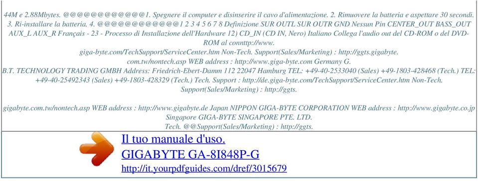 Collega l'audio out del CD-ROM o del DVD- ROM al connttp://www. giga-byte.com/techsupport/servicecenter.htm Non-Tech. Support(Sales/Marketing) : http://ggts.gigabyte. com.tw/nontech.