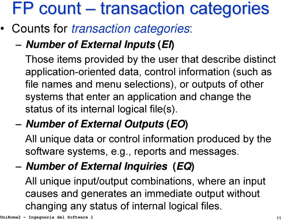 Number of External Outputs (EO) All unique data or control information produced by the software systems, e.g., reports and messages.