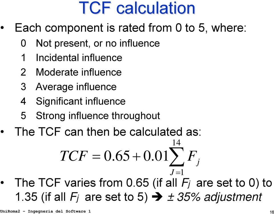 throughout The TCF can then be calculated as: TCF = 0.65 + 0.01 J = 1 The TCF varies from 0.