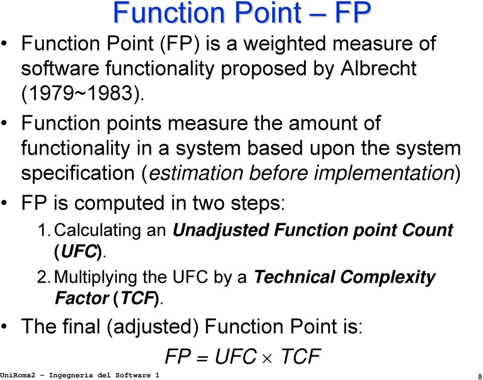 implementation) FP is computed in two steps: 1.Calculating an Unadjusted Function point Count (UFC). 2.
