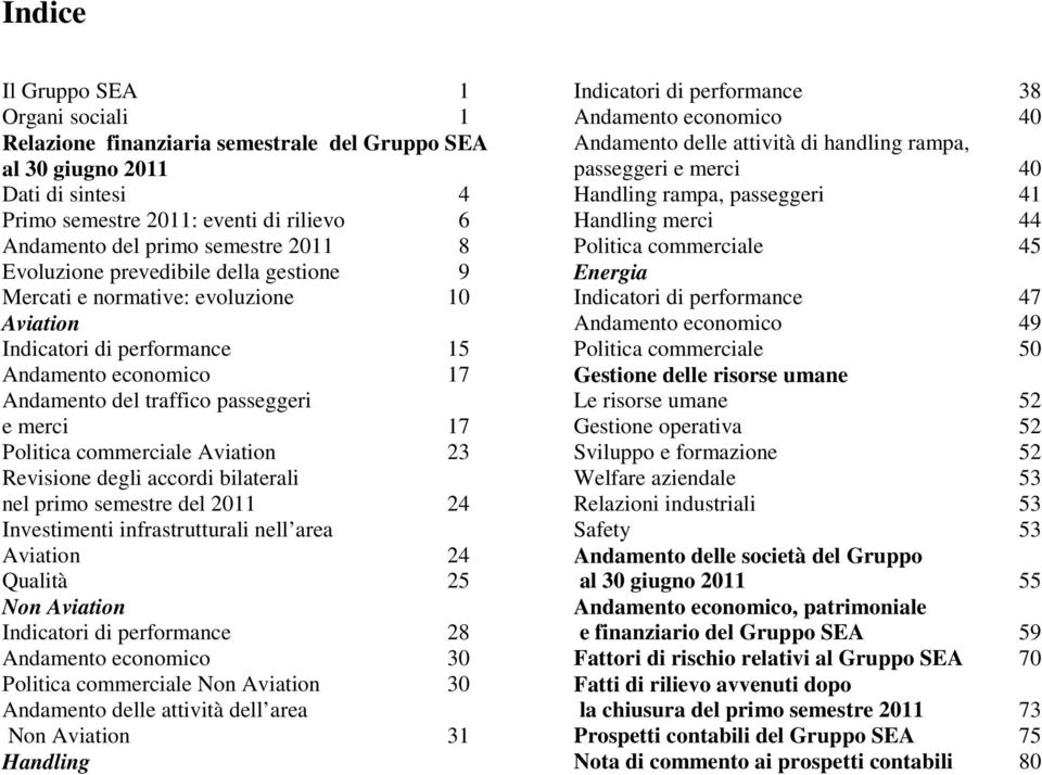 commerciale Aviation 23 Revisione degli accordi bilaterali nel primo semestre del 2011 24 Investimenti infrastrutturali nell area Aviation 24 Qualità 25 Non Aviation Indicatori di performance 28