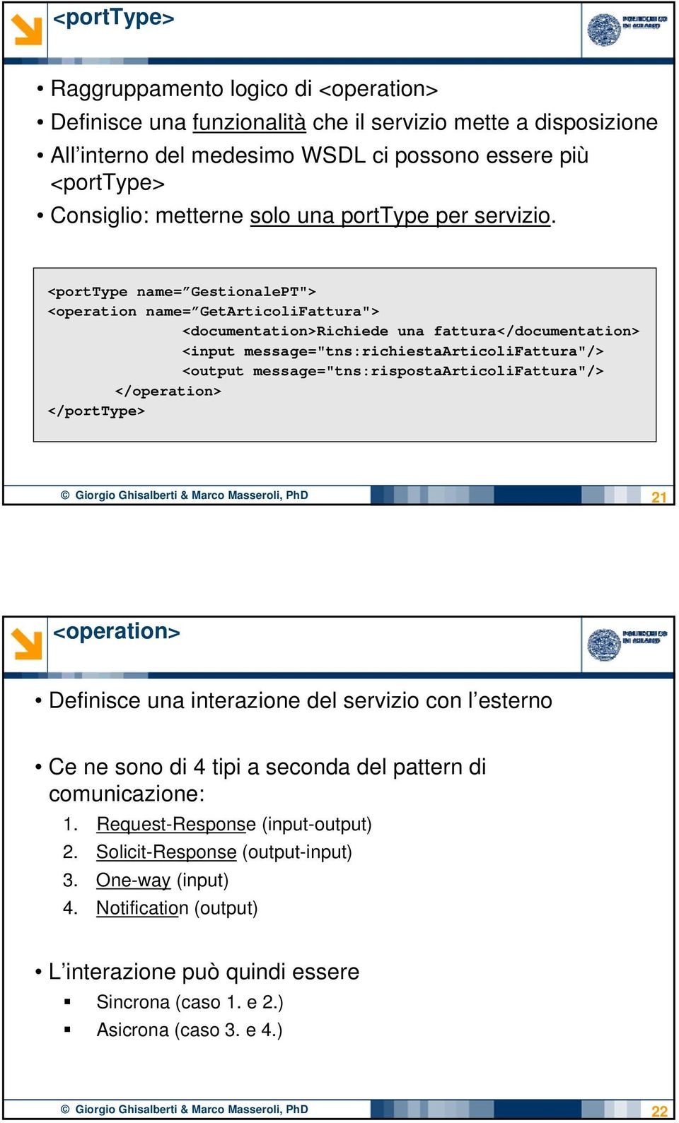 "<porttype name= GestionalePT""> <operation name= GetArticoliFattura""> <documentation>richiede una fattura</documentation> <input message=""tns:richiestaarticolifattura""/> <output"